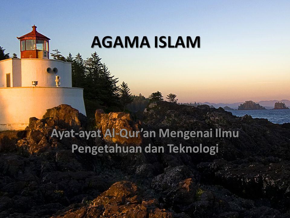 AGAMA ISLAM Ayat-ayat Al-Qur'an Mengenai Ilmu Pengetahuan dan Teknologi