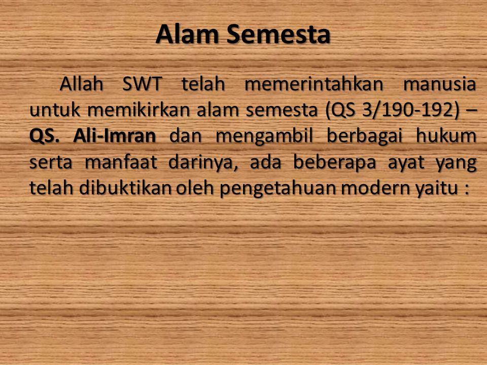 Alam Semesta Allah SWT telah memerintahkan manusia untuk memikirkan alam semesta (QS 3/190-192) – QS. Ali-Imran dan mengambil berbagai hukum serta man