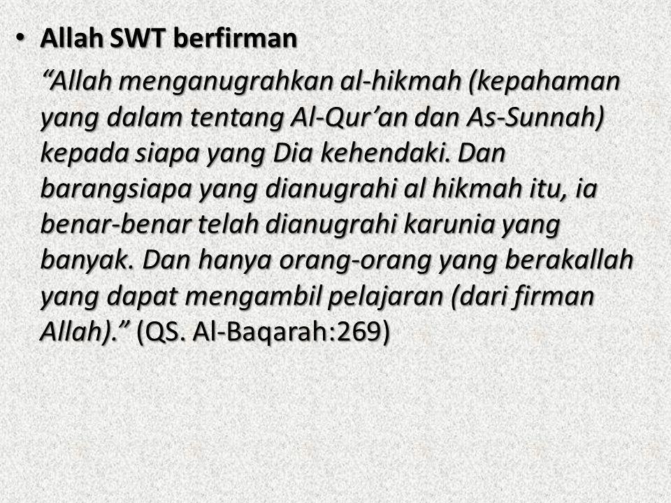 """Allah SWT berfirman Allah SWT berfirman """"Allah menganugrahkan al-hikmah (kepahaman yang dalam tentang Al-Qur'an dan As-Sunnah) kepada siapa yang Dia k"""