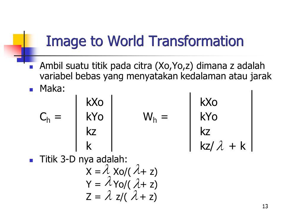 13 Image to World Transformation Ambil suatu titik pada citra (Xo,Yo,z) dimana z adalah variabel bebas yang menyatakan kedalaman atau jarak Maka:kXo C