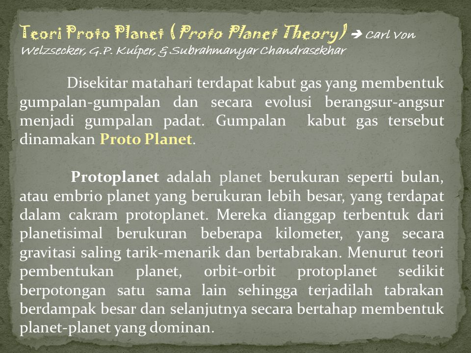 Teori proto planet dikemukakan oleh Carl von Weizsaecker pada (1940-an).
