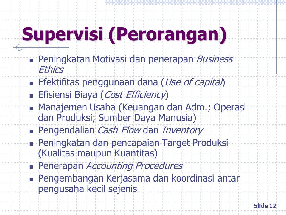 Slide 12 Supervisi (Perorangan) Peningkatan Motivasi dan penerapan Business Ethics Efektifitas penggunaan dana (Use of capital) Efisiensi Biaya (Cost