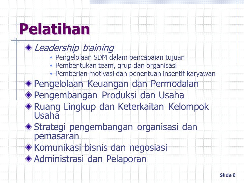 Slide 9 Pelatihan Leadership training  Pengelolaan SDM dalam pencapaian tujuan  Pembentukan team, grup dan organisasi  Pemberian motivasi dan penen