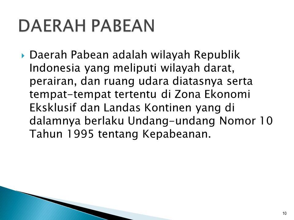  Daerah Pabean adalah wilayah Republik Indonesia yang meliputi wilayah darat, perairan, dan ruang udara diatasnya serta tempat-tempat tertentu di Zon