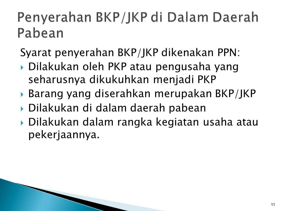 Syarat penyerahan BKP/JKP dikenakan PPN:  Dilakukan oleh PKP atau pengusaha yang seharusnya dikukuhkan menjadi PKP  Barang yang diserahkan merupakan