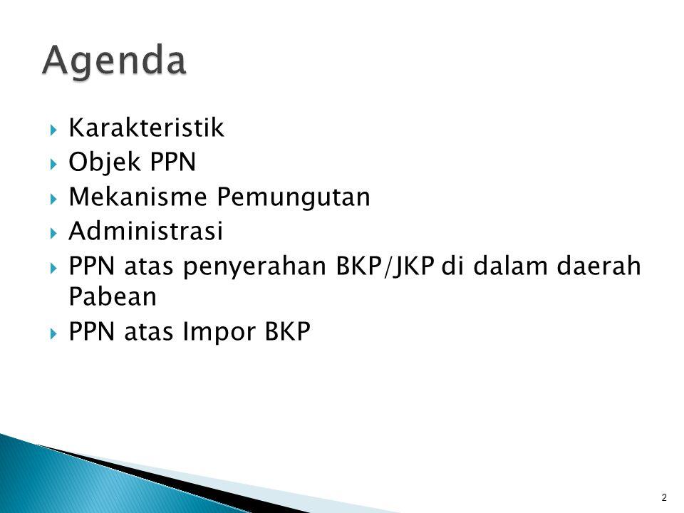  Karakteristik  Objek PPN  Mekanisme Pemungutan  Administrasi  PPN atas penyerahan BKP/JKP di dalam daerah Pabean  PPN atas Impor BKP 2