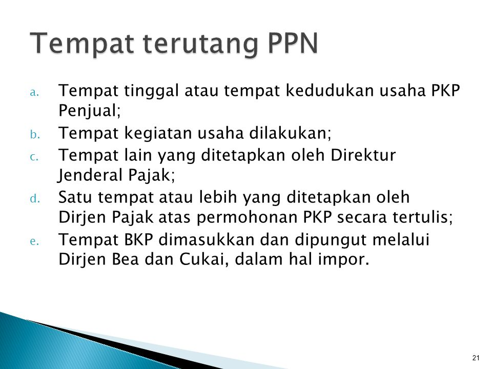 a. Tempat tinggal atau tempat kedudukan usaha PKP Penjual; b. Tempat kegiatan usaha dilakukan; c. Tempat lain yang ditetapkan oleh Direktur Jenderal P