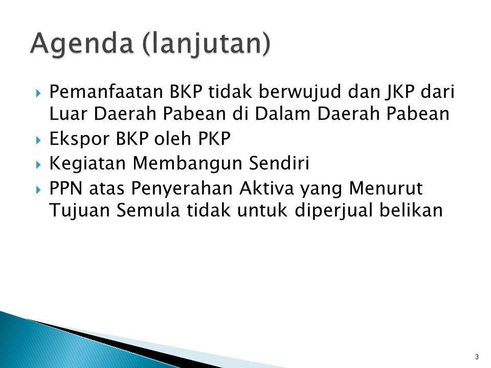  Pemanfaatan BKP tidak berwujud dan JKP dari Luar Daerah Pabean di Dalam Daerah Pabean  Ekspor BKP oleh PKP  Kegiatan Membangun Sendiri  PPN atas