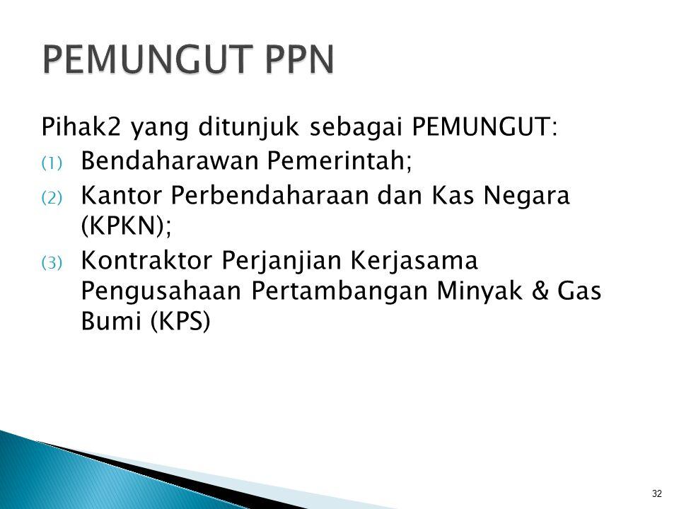 Pihak2 yang ditunjuk sebagai PEMUNGUT: (1) Bendaharawan Pemerintah; (2) Kantor Perbendaharaan dan Kas Negara (KPKN); (3) Kontraktor Perjanjian Kerjasa