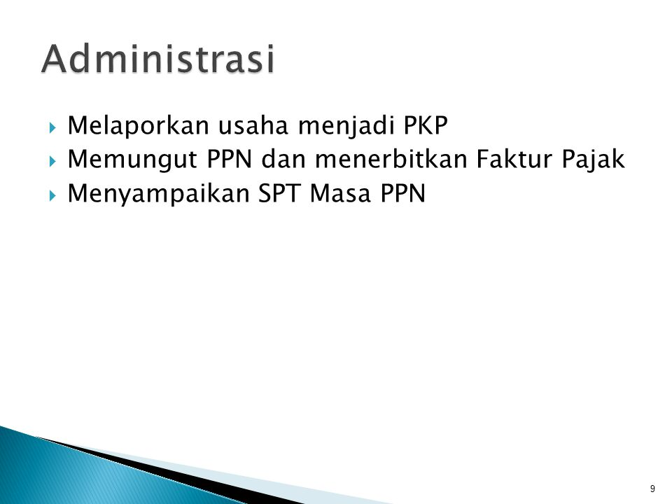  Melaporkan usaha menjadi PKP  Memungut PPN dan menerbitkan Faktur Pajak  Menyampaikan SPT Masa PPN 9