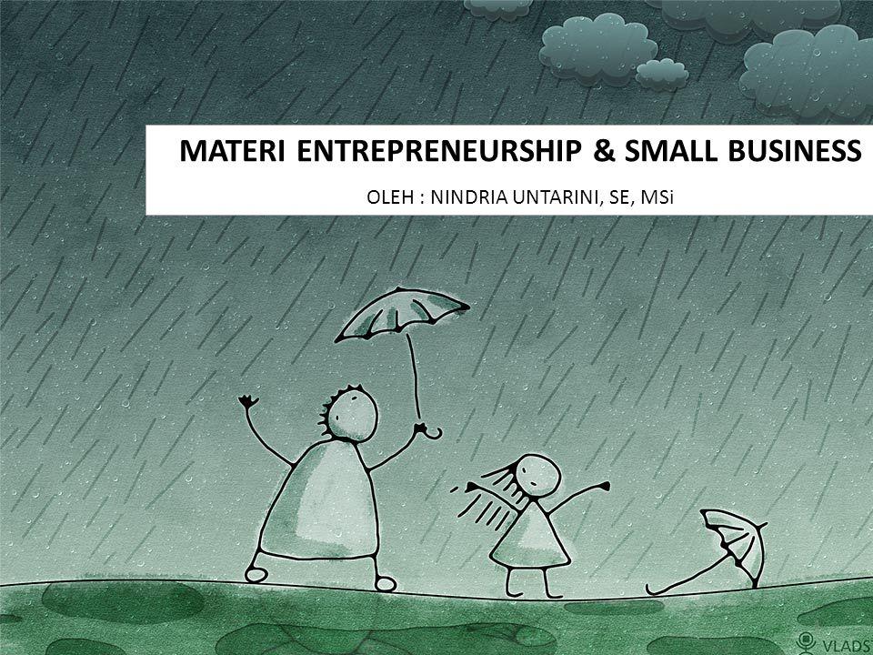 MATERI ENTREPRENEURSHIP & SMALL BUSINESS OLEH : NINDRIA UNTARINI, SE, MSi 1