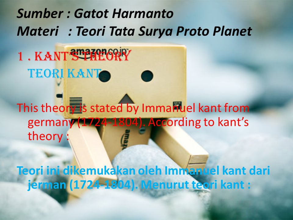 Sumber : Gatot Harmanto Materi : Teori Tata Surya Proto Planet 1. Kant's Theory Teori kant This theory is stated by Immanuel kant from germany (1724-1
