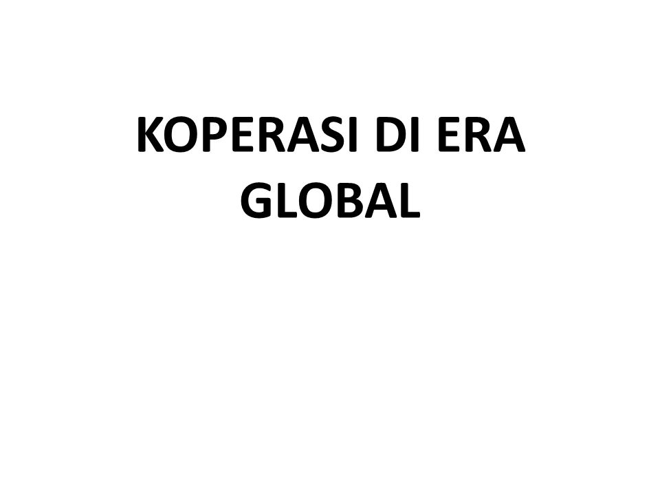 KOPERASI DI ERA GLOBAL