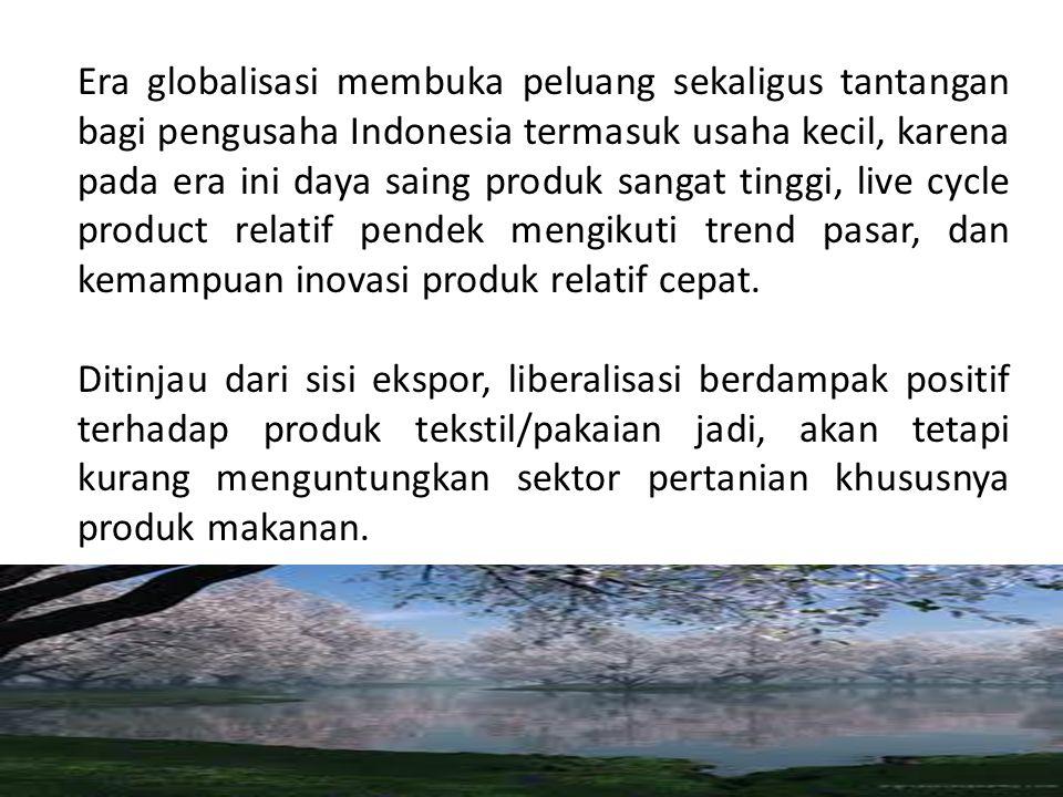 Era globalisasi membuka peluang sekaligus tantangan bagi pengusaha Indonesia termasuk usaha kecil, karena pada era ini daya saing produk sangat tinggi