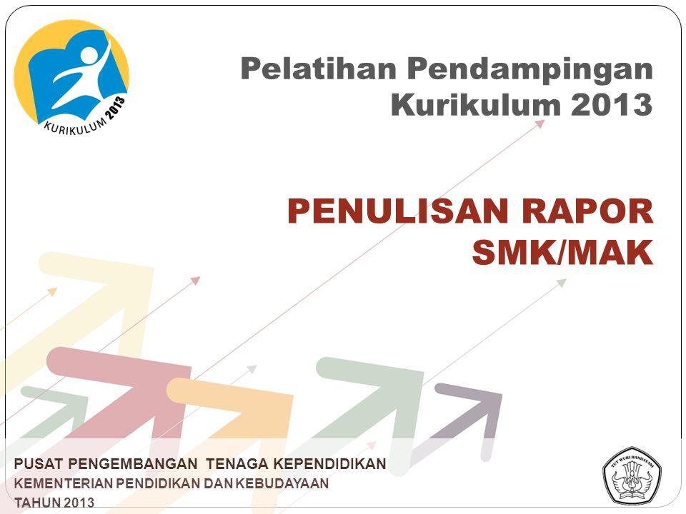 PUSAT PENGEMBANGAN TENAGA KEPENDIDIKAN KEMENTERIAN PENDIDIKAN DAN KEBUDAYAAN TAHUN 2013 PENULISAN RAPOR SMK/MAK Pelatihan Pendampingan Kurikulum 2013