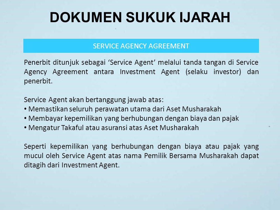 DOKUMEN SUKUK IJARAH SERVICE AGENCY AGREEMENT Penerbit ditunjuk sebagai 'Service Agent' melalui tanda tangan di Service Agency Agreement antara Invest