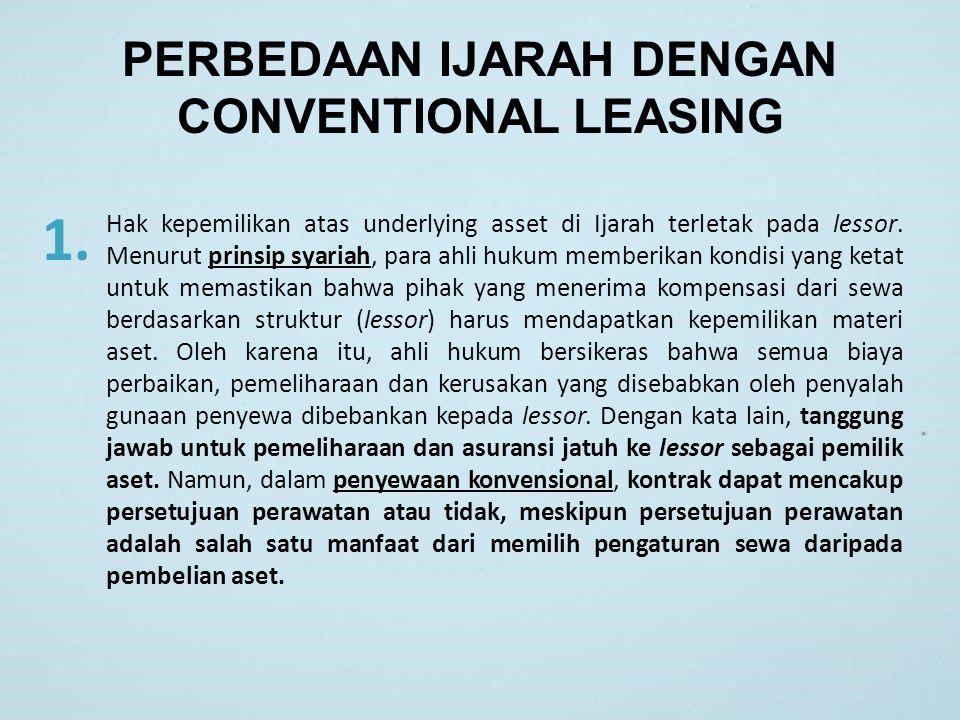 PERBEDAAN IJARAH DENGAN CONVENTIONAL LEASING 1. Hak kepemilikan atas underlying asset di Ijarah terletak pada lessor. Menurut prinsip syariah, para ah