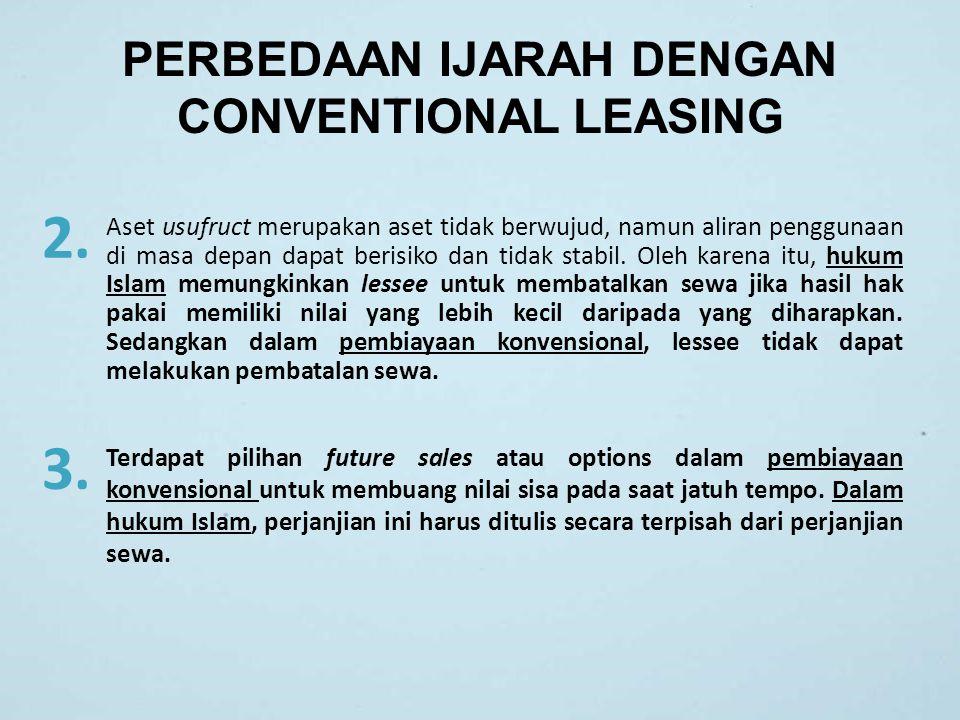 PERBEDAAN IJARAH DENGAN CONVENTIONAL LEASING 3. Aset usufruct merupakan aset tidak berwujud, namun aliran penggunaan di masa depan dapat berisiko dan