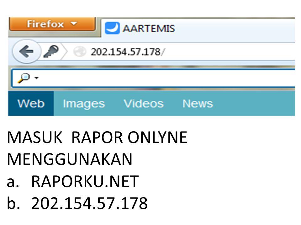 MASUK RAPOR ONLYNE MENGGUNAKAN a.RAPORKU.NET b.202.154.57.178