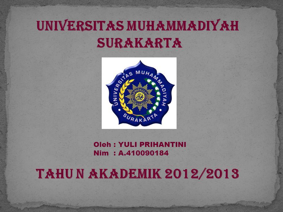 UNIVERSITAS MUHAMMADIYAH SURAKARTA Oleh : YULI PRIHANTINI Nim : A.410090184 TAHU N AKADEMIK 2012/2013