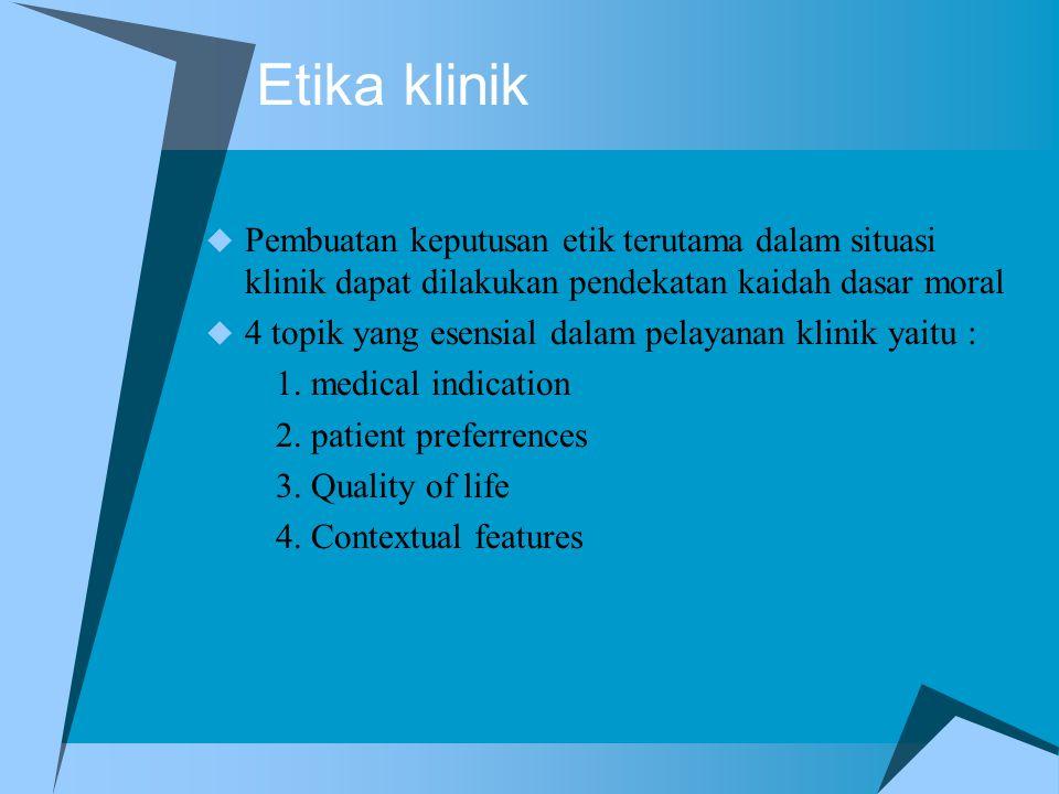 Etika klinik  Pembuatan keputusan etik terutama dalam situasi klinik dapat dilakukan pendekatan kaidah dasar moral  4 topik yang esensial dalam pela