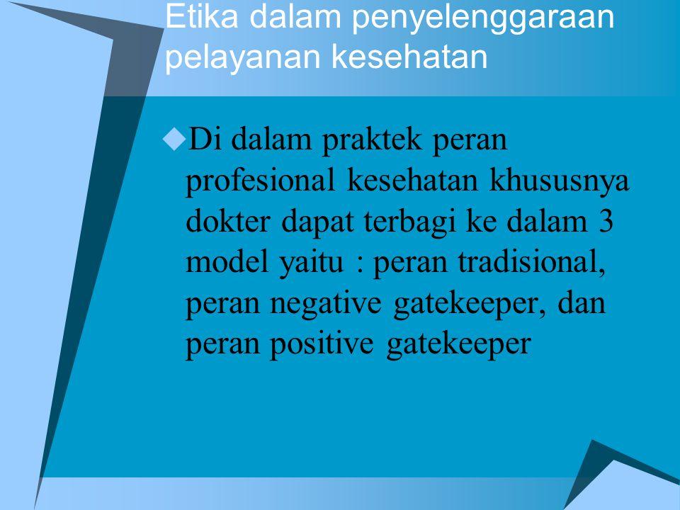 Etika dalam penyelenggaraan pelayanan kesehatan  Di dalam praktek peran profesional kesehatan khususnya dokter dapat terbagi ke dalam 3 model yaitu :