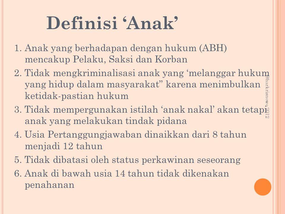 Definisi 'Anak' 1.Anak yang berhadapan dengan hukum (ABH) mencakup Pelaku, Saksi dan Korban 2. Tidak mengkriminalisasi anak yang 'melanggar hukum yang