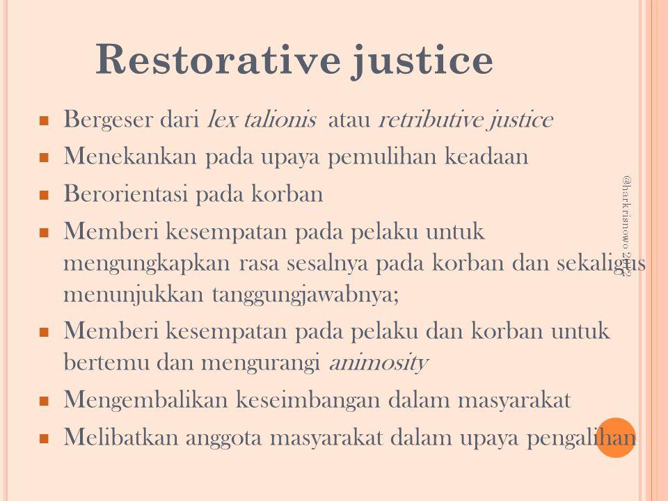 Restorative justice Bergeser dari lex talionis atau retributive justice Menekankan pada upaya pemulihan keadaan Berorientasi pada korban Memberi kesem