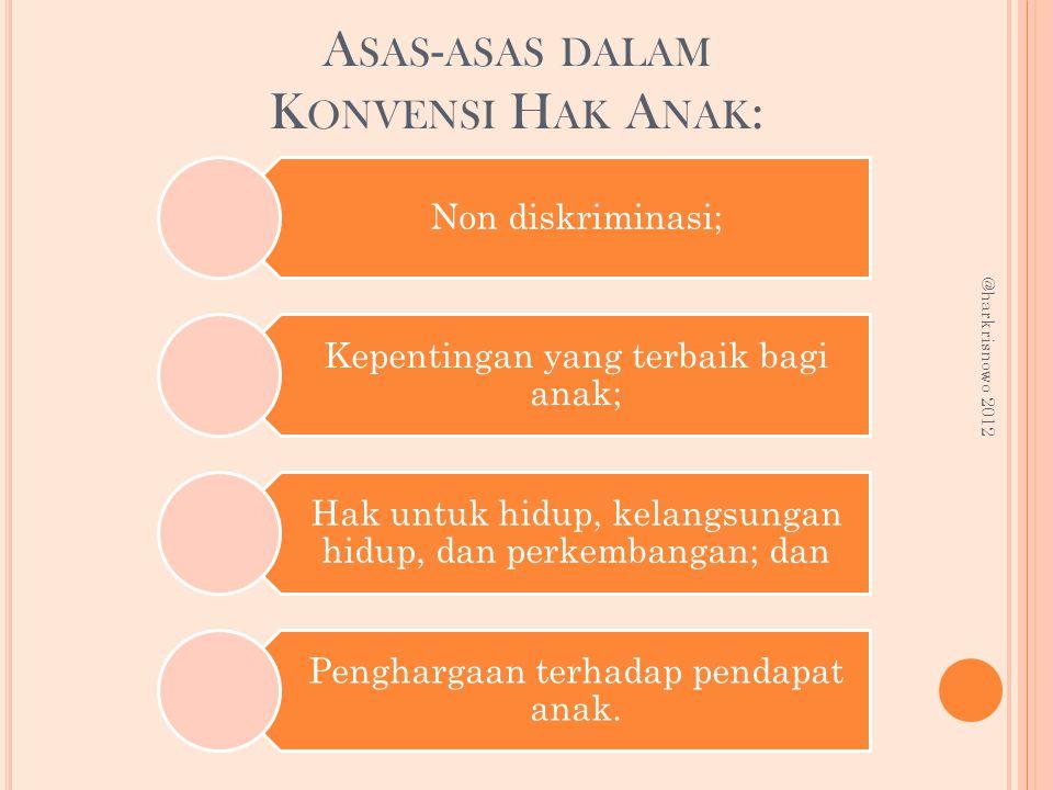 A SAS - ASAS DALAM K ONVENSI H AK A NAK : Non diskriminasi; Kepentingan yang terbaik bagi anak; Hak untuk hidup, kelangsungan hidup, dan perkembangan;