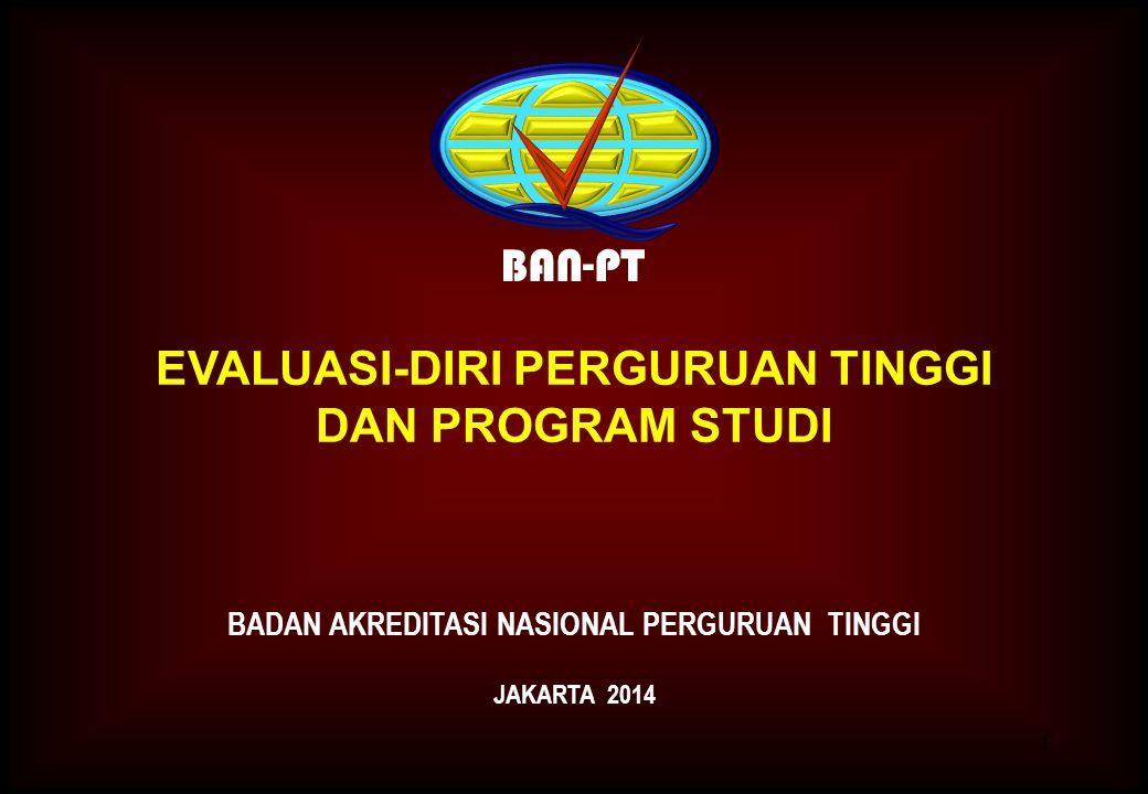1 BAN-PT EVALUASI-DIRI PERGURUAN TINGGI DAN PROGRAM STUDI BADAN AKREDITASI NASIONAL PERGURUAN TINGGI JAKARTA 2014