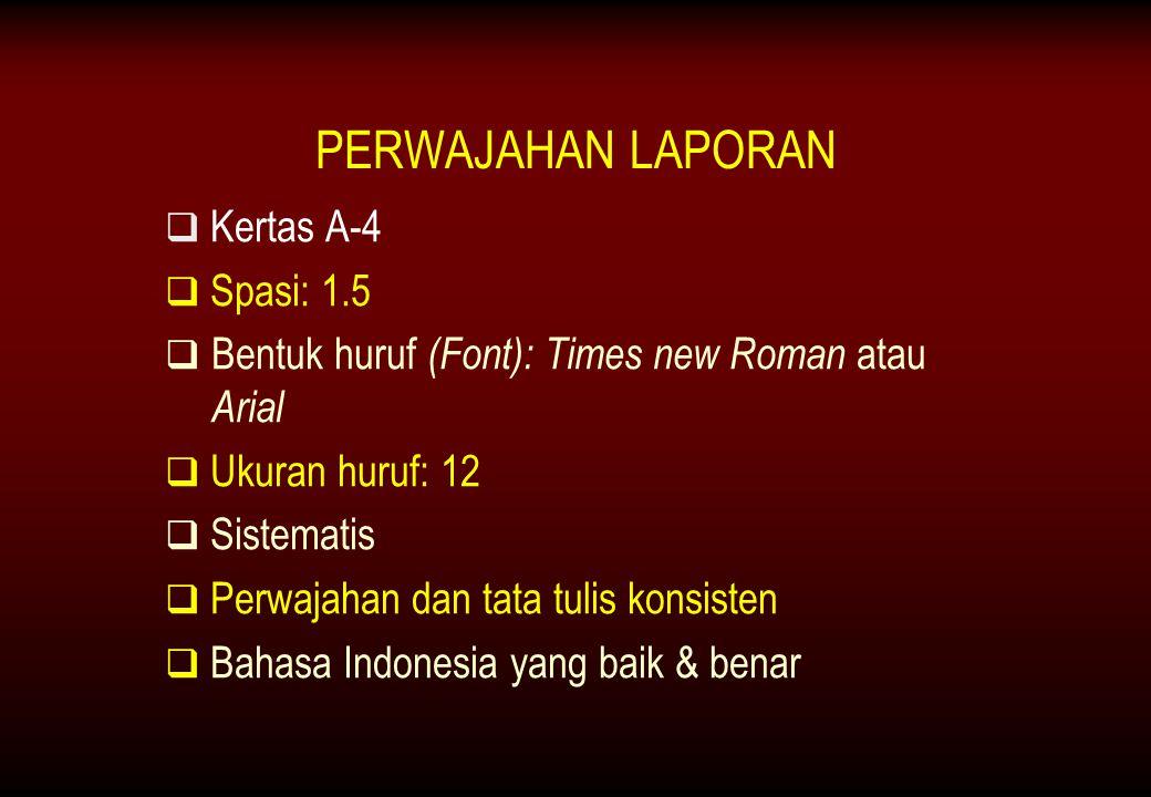 PERWAJAHAN LAPORAN   Kertas A-4   Spasi: 1.5   Bentuk huruf (Font): Times new Roman atau Arial   Ukuran huruf: 12   Sistematis   Perwajahan dan tata tulis konsisten   Bahasa Indonesia yang baik & benar