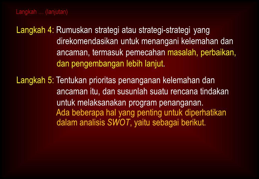 Langkah 4: Rumuskan strategi atau strategi-strategi yang direkomendasikan untuk menangani kelemahan dan ancaman, termasuk pemecahan masalah, perbaikan, dan pengembangan lebih lanjut.