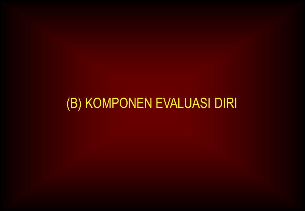 A (B) KOMPONEN EVALUASI DIRI