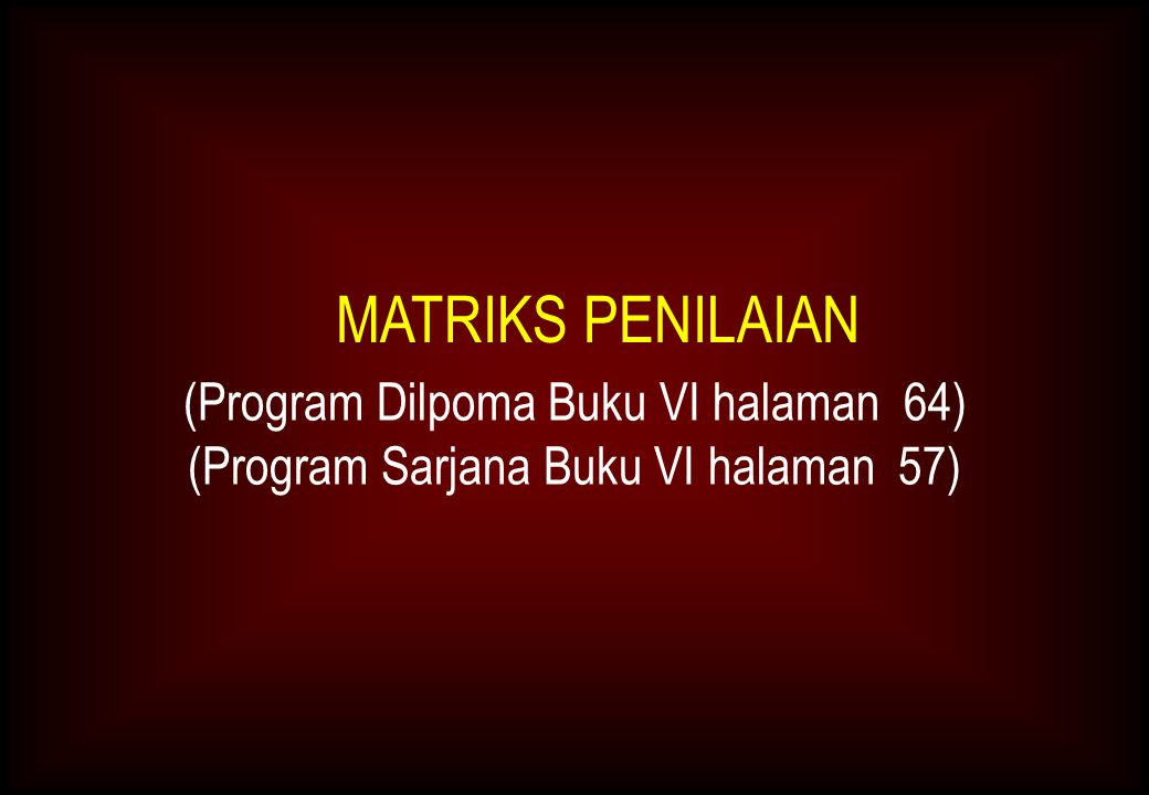 MATRIKS PENILAIAN (Program Dilpoma Buku VI halaman 64) (Program Sarjana Buku VI halaman 57)