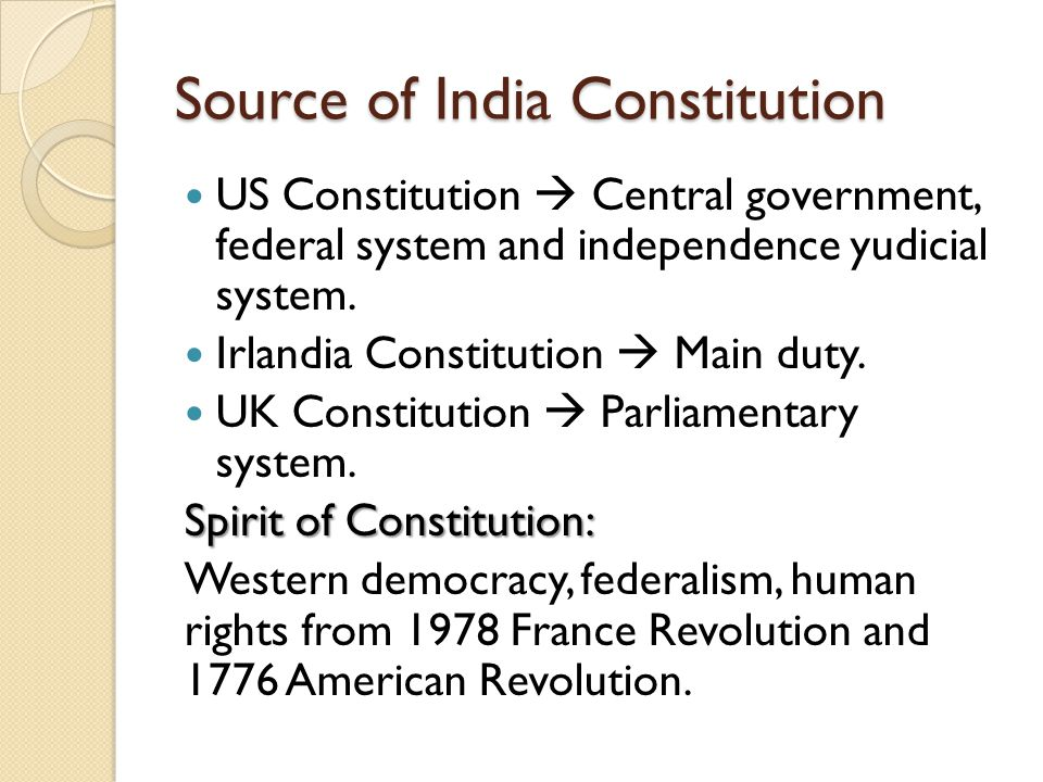 Source of India Constitution US Constitution  Central government, federal system and independence yudicial system.