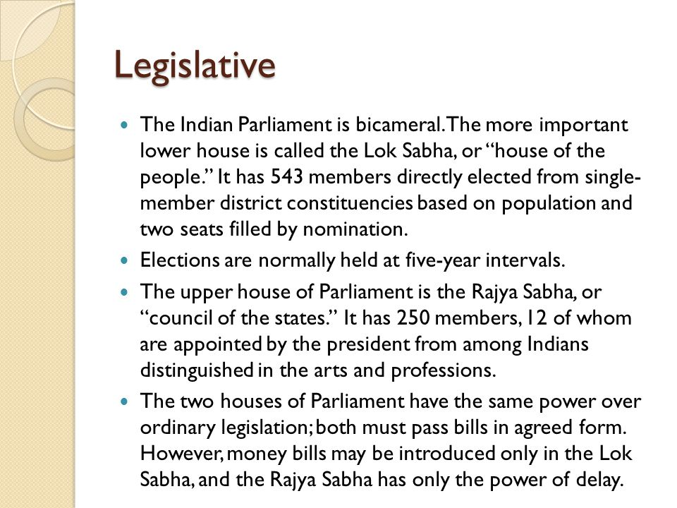 Legislative The Indian Parliament is bicameral.