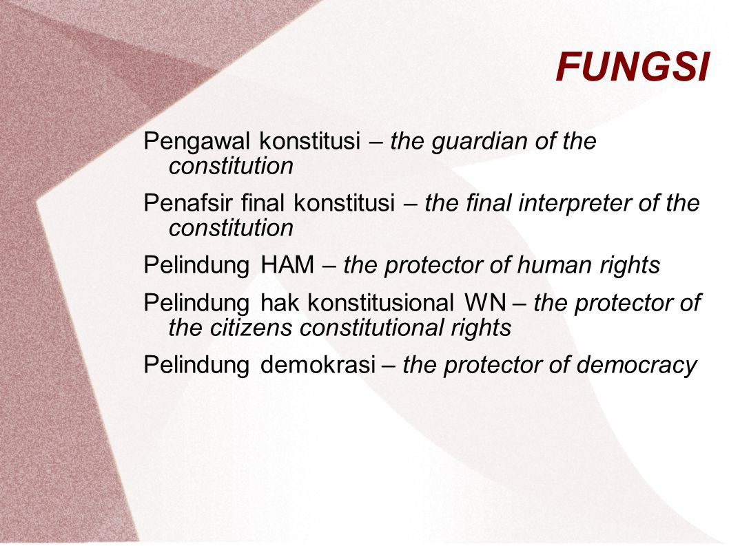 FUNGSI Pengawal konstitusi – the guardian of the constitution Penafsir final konstitusi – the final interpreter of the constitution Pelindung HAM – th