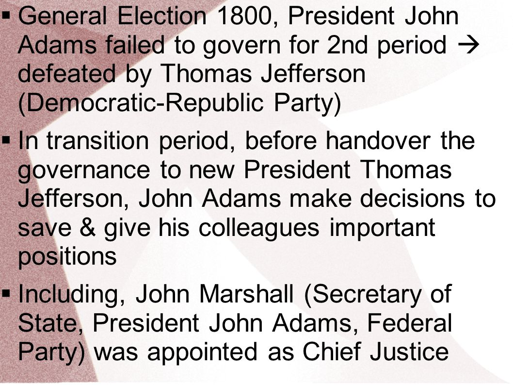  General Election 1800, President John Adams failed to govern for 2nd period  defeated by Thomas Jefferson (Democratic-Republic Party)  In transiti