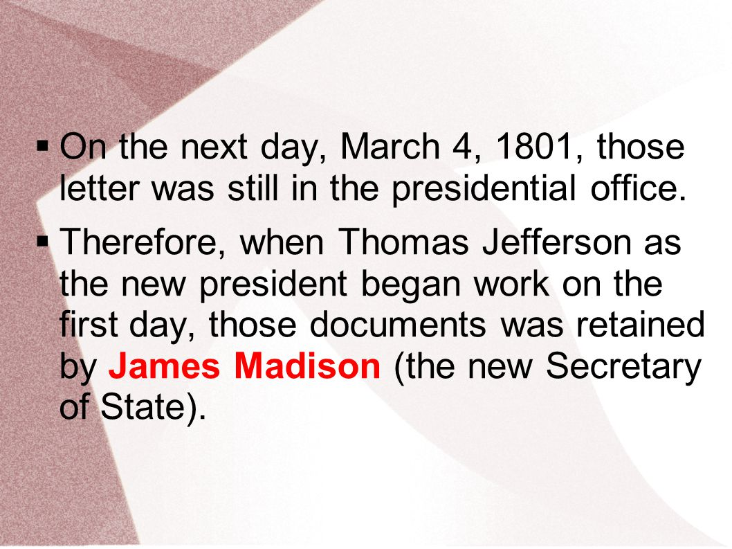 On the next day, March 4, 1801, those letter was still in the presidential office.  Therefore, when Thomas Jefferson as the new president began wor