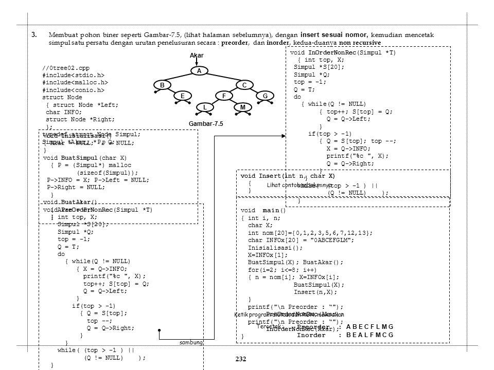 232 //0tree02.cpp #include struct Node { struct Node *Left; char INFO; struct Node *Right; }; typedef struct Node Simpul; Simpul *Akar, *P, Q; void In