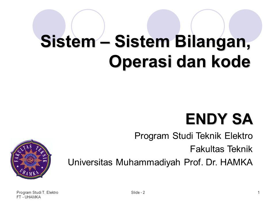 Program Studi T. Elektro FT - UHAMKA Slide - 21 Sistem – Sistem Bilangan, Operasi dan kode ENDY SA Program Studi Teknik Elektro Fakultas Teknik Univer