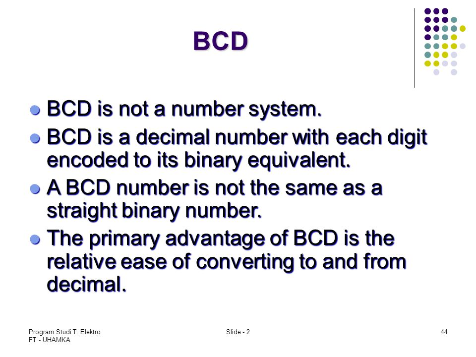 Program Studi T.Elektro FT - UHAMKA Slide - 244 BCD BCD is not a number system.