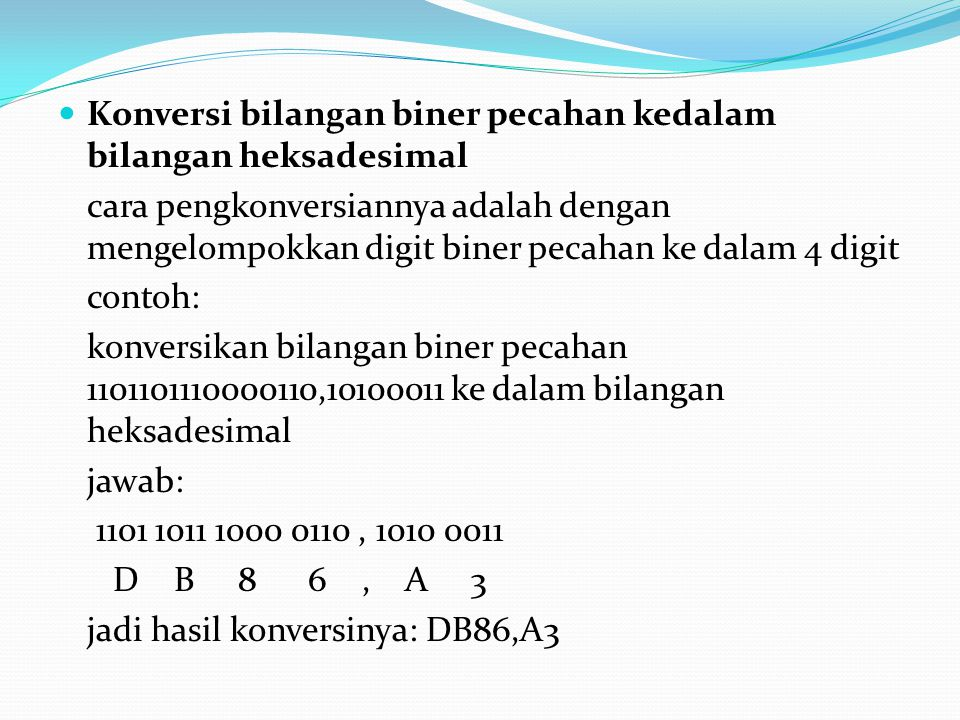 OPERASI ARITMATIKA Penjumlahan Biner Aturan dasar penjumlahan bilangan biner 0 + 0 = 0 0 + 1 = 1 1 + 0 = 1 1 + 1 = 0, simpan 1 Contoh 1: Jumlahkan bilangan biner 11001 dengan 1101 1 Jawab : Jumlahkan bilangan biner 11000 dengan 1010