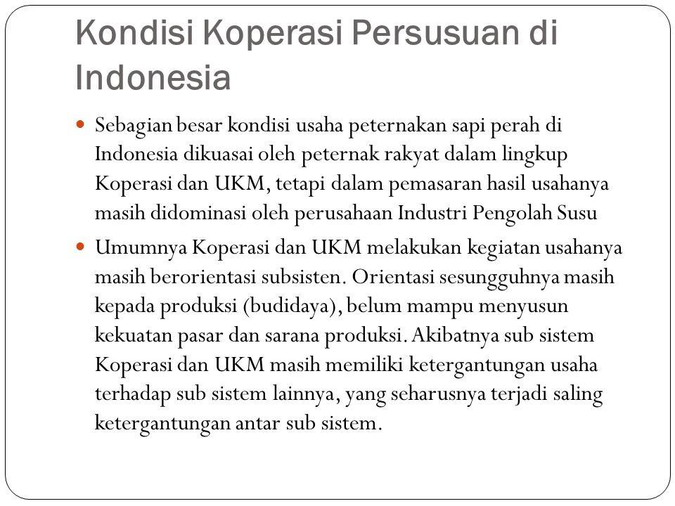 Kondisi Koperasi Persusuan di Indonesia Sebagian besar kondisi usaha peternakan sapi perah di Indonesia dikuasai oleh peternak rakyat dalam lingkup Ko
