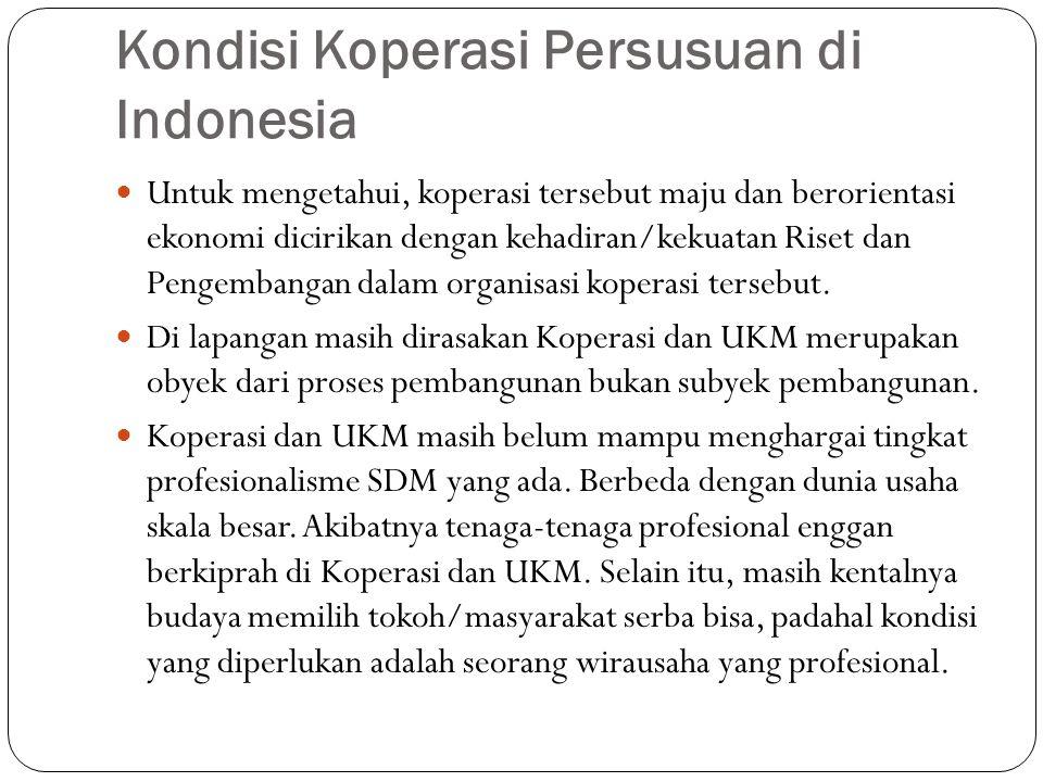 Kondisi Koperasi Persusuan di Indonesia Untuk mengetahui, koperasi tersebut maju dan berorientasi ekonomi dicirikan dengan kehadiran/kekuatan Riset da