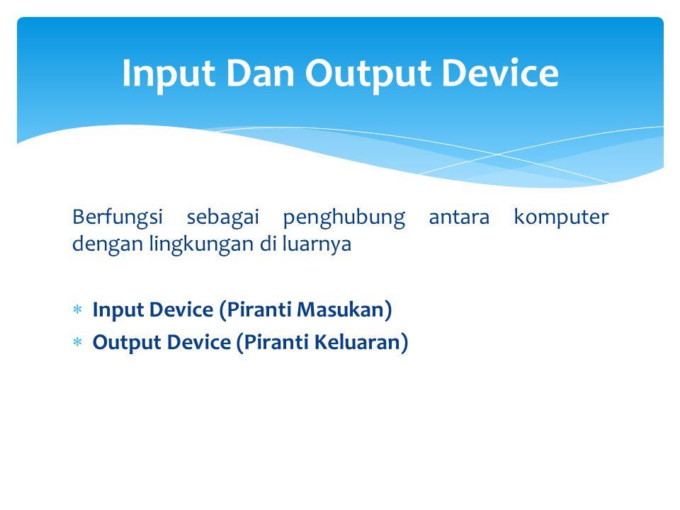 Berfungsi sebagai penghubung antara komputer dengan lingkungan di luarnya  Input Device (Piranti Masukan)  Output Device (Piranti Keluaran) Input Da
