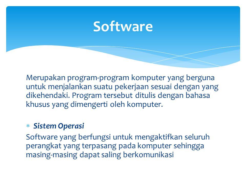 Merupakan program-program komputer yang berguna untuk menjalankan suatu pekerjaan sesuai dengan yang dikehendaki. Program tersebut ditulis dengan baha