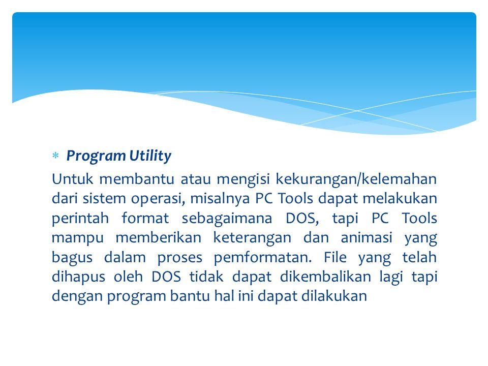  Program Utility Untuk membantu atau mengisi kekurangan/kelemahan dari sistem operasi, misalnya PC Tools dapat melakukan perintah format sebagaimana