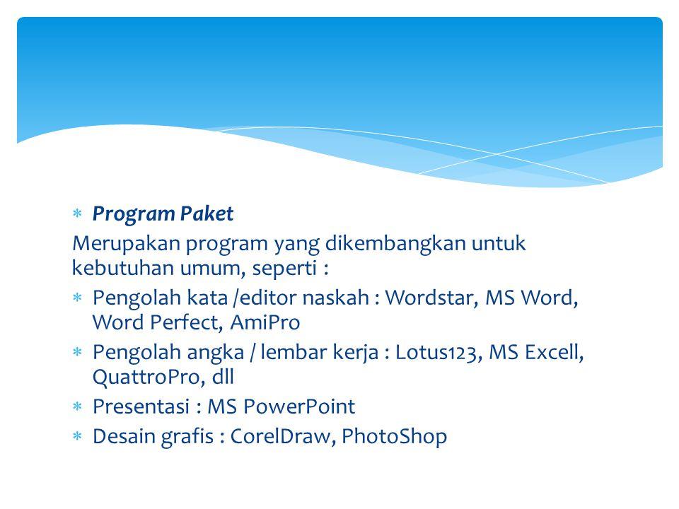  Program Paket Merupakan program yang dikembangkan untuk kebutuhan umum, seperti :  Pengolah kata /editor naskah : Wordstar, MS Word, Word Perfect,