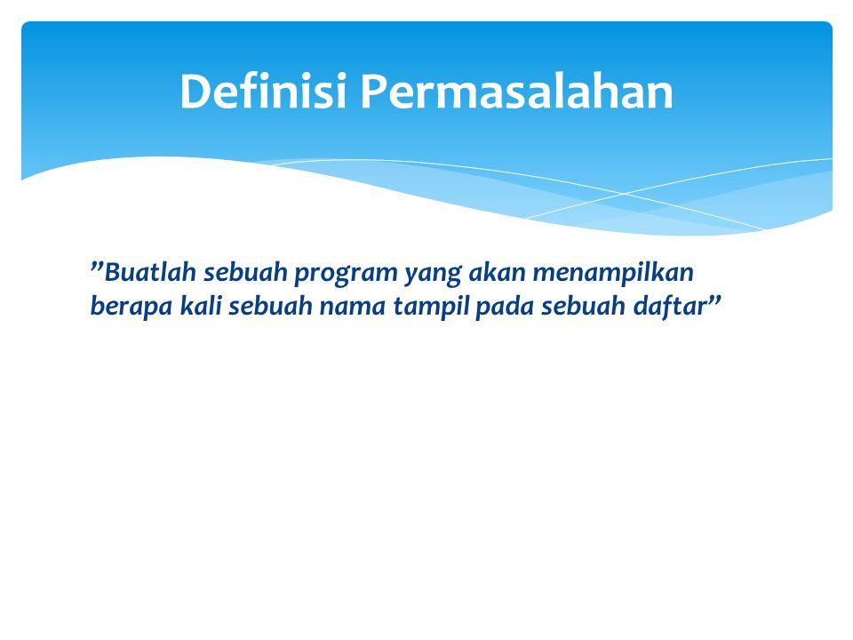 """""""Buatlah sebuah program yang akan menampilkan berapa kali sebuah nama tampil pada sebuah daftar"""" Definisi Permasalahan"""